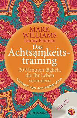 »Das Achtsamkeitstraining, 20 Minuten täglich, die Ihr Leben verändern« von Mark Williams und Danny Penman